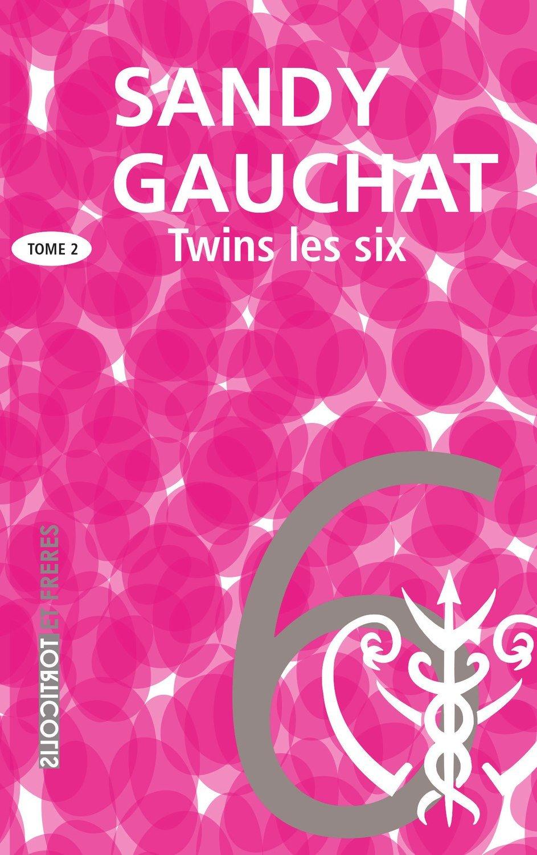 """Twins, la trilogie, Tome 2, """"Les six"""", Sandy Gauchat"""