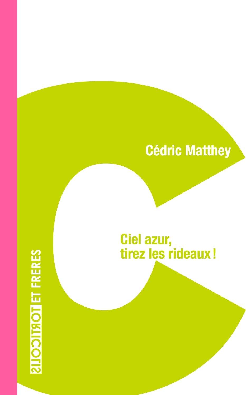 """Cédric Matthey, """"Ciel azur, tirez les rideaux!"""""""