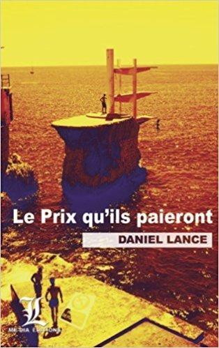 """Daniel Lance, """"Le prix qu'ils paieront"""""""