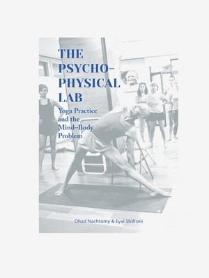 The Psychophysical Lab: Yoga Practice & the Mind-Body problem