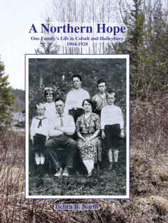 A Northern Hope, One Family's Life in Cobalt and Haileybury 1904-1928
