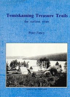 Temiskaming Treasure Trails Vol 1 The Earliest Years