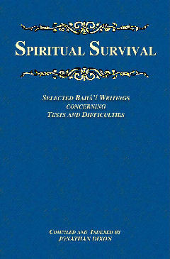 Spiritual Survival  ~ Selected Bahá'í Writings Concerning Tests and Difficulties