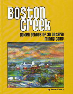 Boston Creek ~Golden Echoes of an Ontario Mining Camp