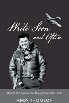 Write Soon and Often ~The Story of a Bomber Pilot Through His Letters Home