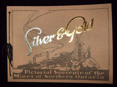 Silver & Gold ~Pictorial Souvenir of the Mines of Northern Ontario