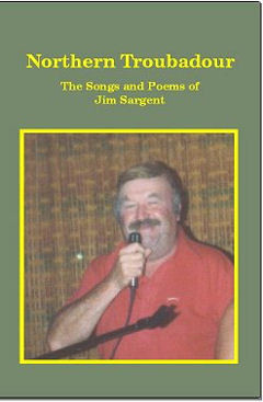 Northern Troubadour ~The Songs and Poems of Jim Sargent