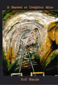 It Started At Creighton Mine, A Memoir
