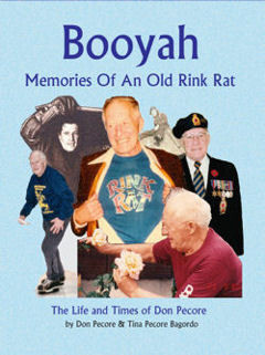 Booyah, Memories of An Old Rink Rat ~The Life and Times of Don Pecore