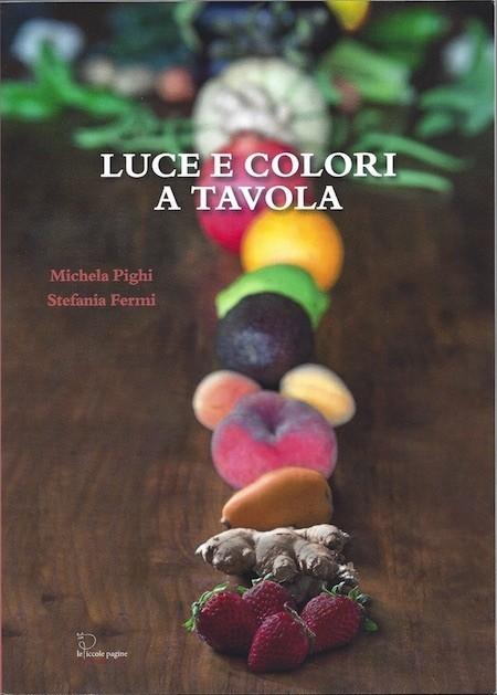 Luce e colori a tavola / Michela Pighi e Stefania Fermi
