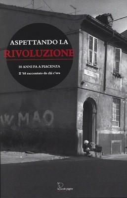 Aspettando la Rivoluzione. 50 anni fa a Piacenza.
