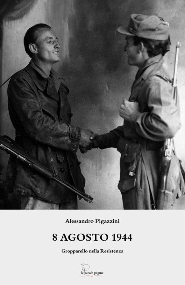 8 agosto 1944 : Gropparello nella Resistenza / Alessandro Pigazzini