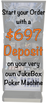$697 Deposit on your JukeBox Poker Machine Secures your Order