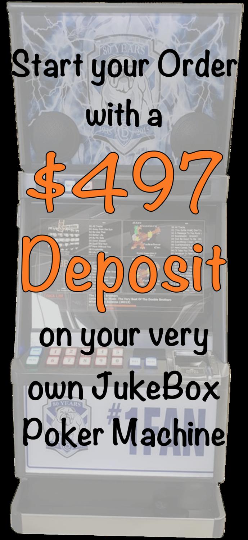 $497 Deposit on your JukeBox Poker Machine Secures your Order