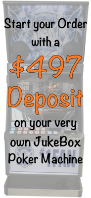 $497 Deposit on your JukeBox Poker Machine Secures your Order