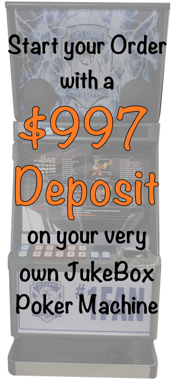 $997 Deposit on your JukeBox Poker Machine Secures your Order