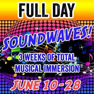 SOUNDWAVES - FULL DAY (3 weeks) - June 10-28 (Includes 2 Classes plus 1 class option) SOUNDWAVE-FULL