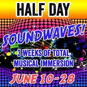 SOUNDWAVES -  HALF DAY (3 weeks) - June 10-28 (Includes 1 Class plus 1 Class Option) SOUNDWAVE-HALF
