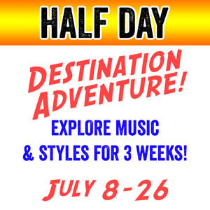 DESTINATION ADVENTURE -  HALF DAY (3 weeks) - July 8-26 (Includes 1 class plus 3 additional class options)