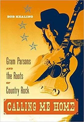 Calling Me Home: Gram Parsons and the Roots of Country Rock - Hardcover