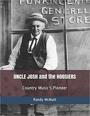 Uncle Josh and the Hoosiers: Country Music's Pioneer - Paperback