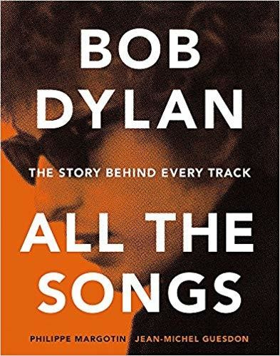 Bob Dylan: All the Songs - the Story Behind Every Track - Hardcover
