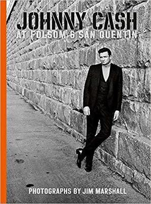 Johnny Cash at Folsom and San Quentin: Photographs by Jim Marshall Hardcover
