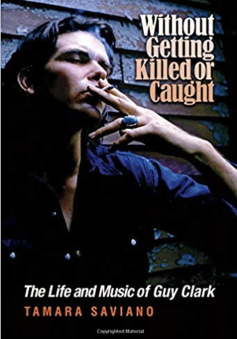 Without Getting Killed or Caught - The Life and Music of Guy Clark