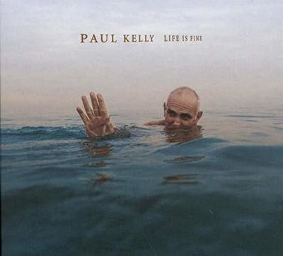 Life Is Fine - Paul Kelly