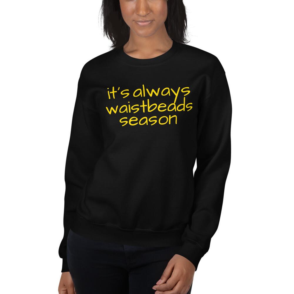 it's always waistbeads season   Sweatshirt
