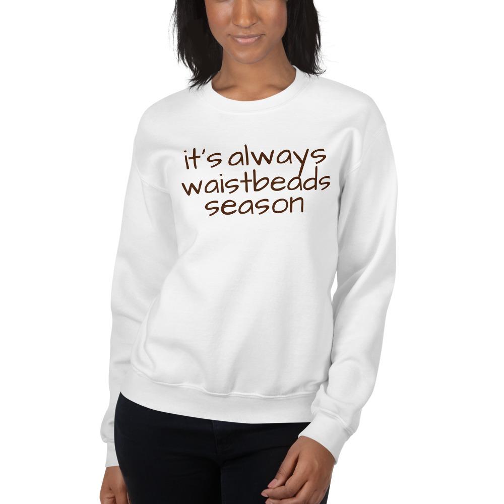 it's always waistbeads season | Sweatshirt 00084