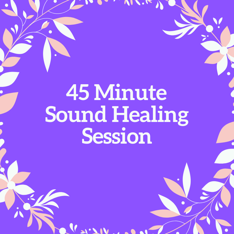 Sound Healing Session: 45 minutes
