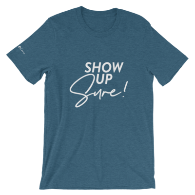 Show Up Sure! Signature Tee