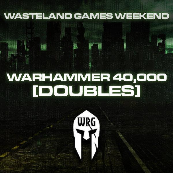 Wasteland Games Weekend (Warhammer 40k Doubles)