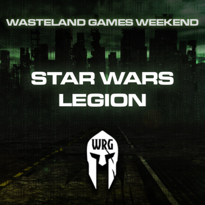 Star Wars Legion - WASTELAND GAMES WEEKEND [2020]
