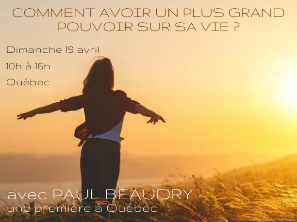 Une journée de ressourcement avec Paul Beaudry, dimanche le 19 avril 2020 10h à 16h à Québec Comment avoir un plus grand pouvoir sur sa vie ?
