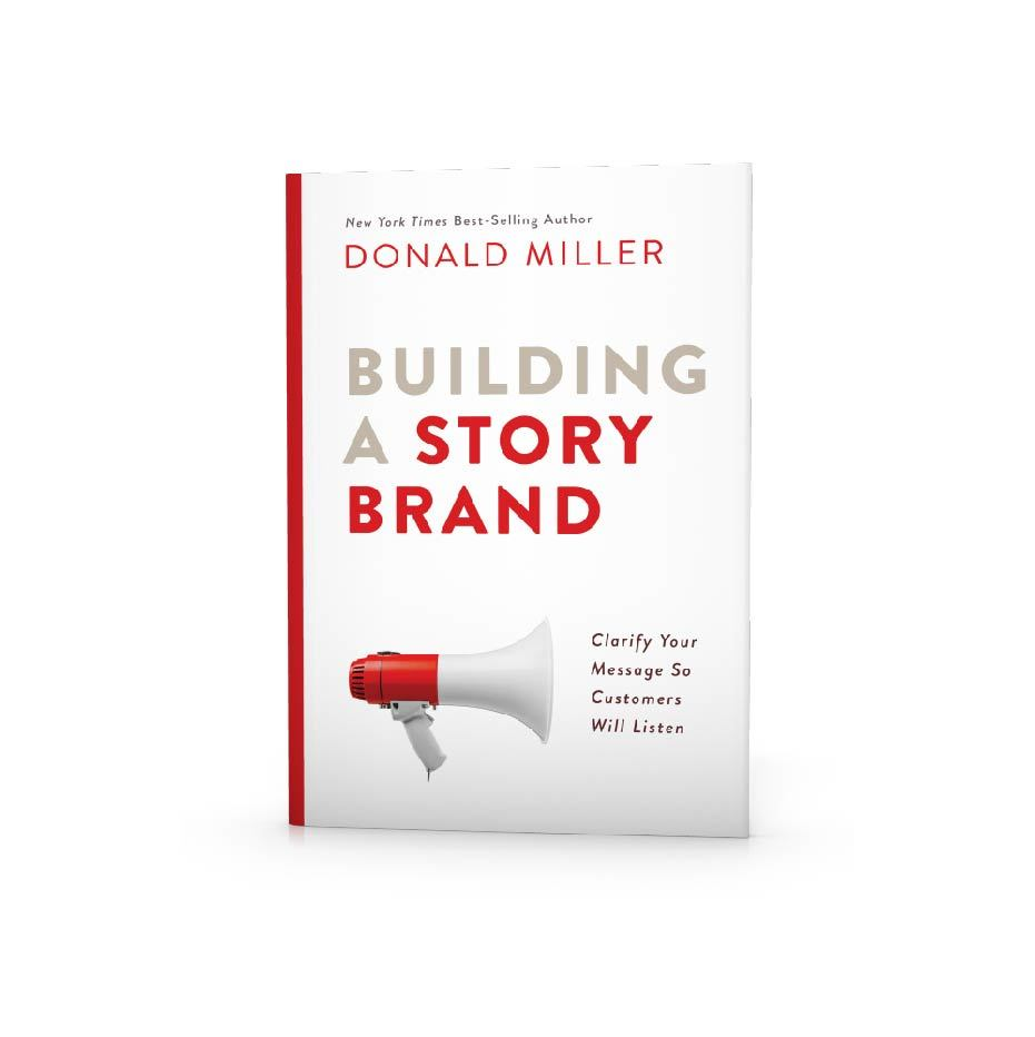 Building a StoryBrand: Clarify Your Message So Customers Will Listen 00000