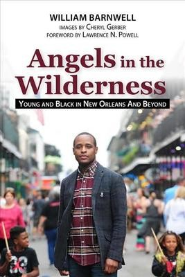 Angels in the Wilderness, Young and Black in New Orleans and Beyond by William Barnwell
