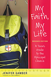 My Faith, My Life: A Teen's Guide to the Episcopal Church by Jennifer Gamber