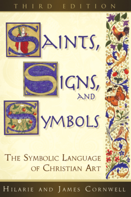 Saints, Signs, and Symbols The Symbolic Language of Christian Art, Third Edition by Hilarie and James Cornwell