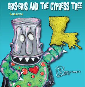 Gris-Gris and the Cypress Tree by Rock and Christy Boutte