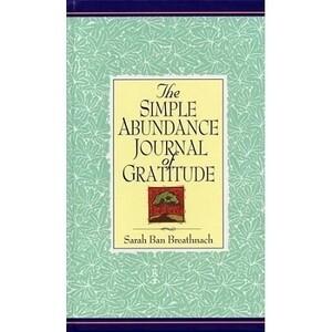 The Simple Abundance Journal of Gratitude by Sarah BanBreathnach