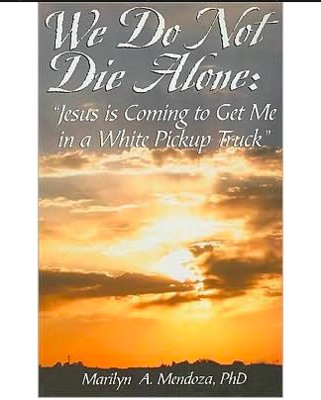 We Do Not Die Alone: Jesus Is Coming to Get Me in a White Pickup Truck by Marilyn A. Mendoza