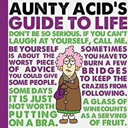 Aunty Acid's Guide to Life by Ged Backland