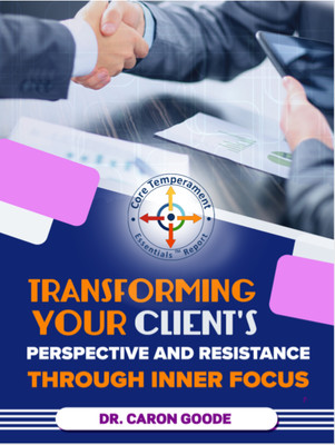 Transforming Your Client's Perspectives and Resistance Through Inner focus