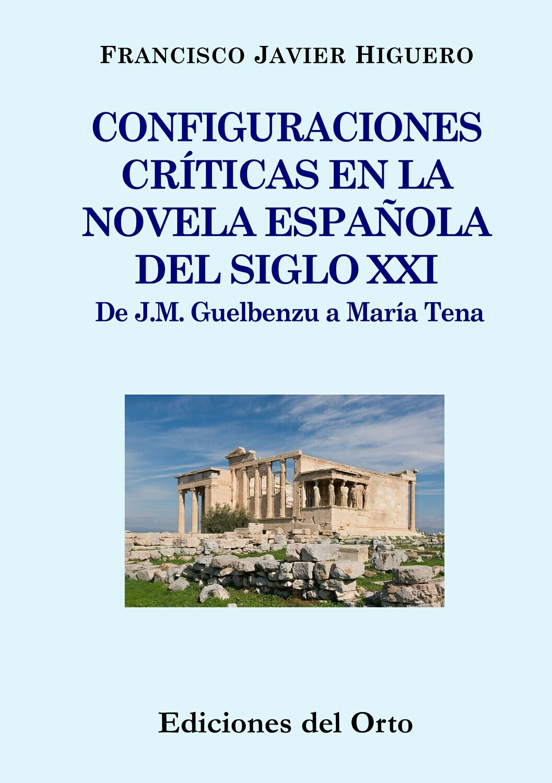 CONFIGURACIONES CRITICAS EN LA NOVELA ESPAÑOLA DEL S-XXI: DE J.M. GUELBENZU A MARIA TENA