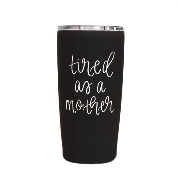 Hand Lettered Metal Travel Mug Tired As A Mother