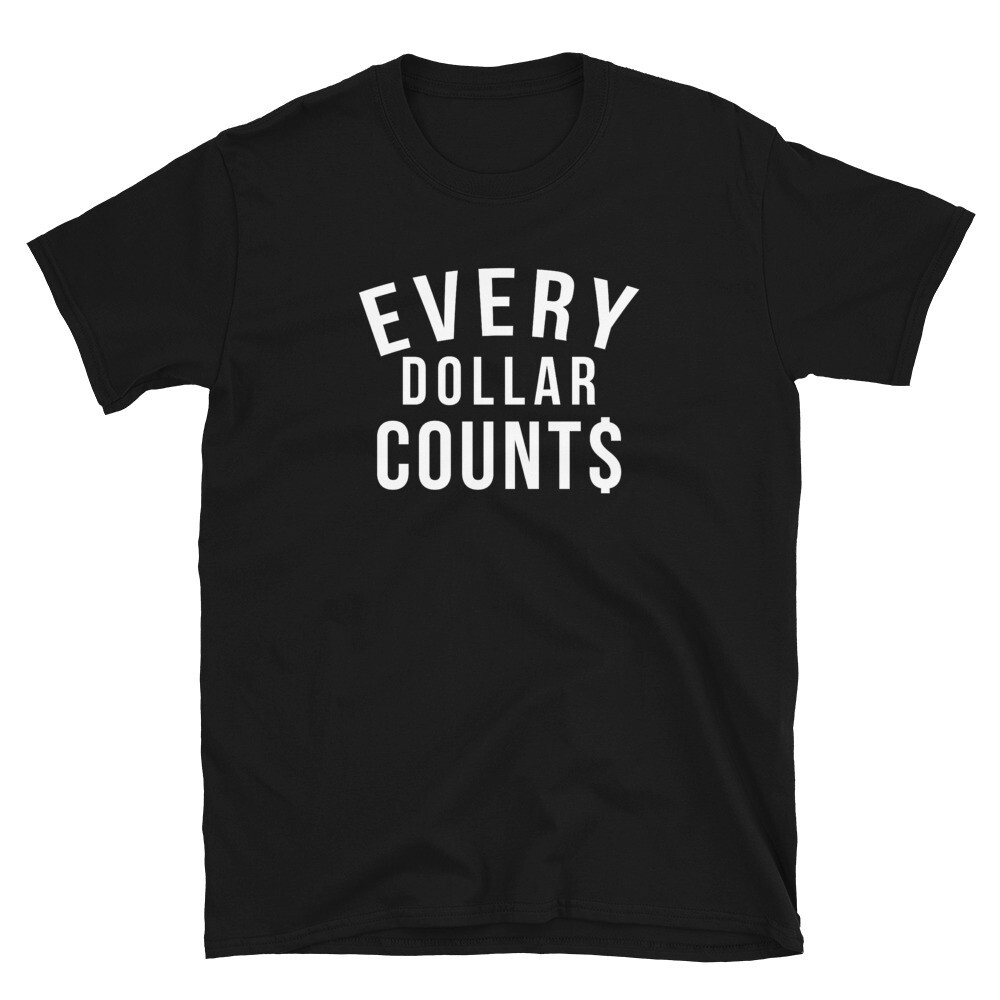 Every Dollar Counts T-Shirt