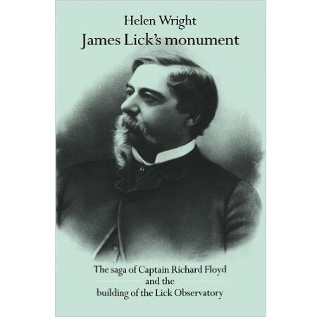 James Lick's Monument:  The saga of Captain Richard Floyd and the building of the Lick Observatory