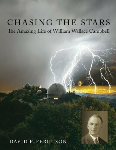 Chasing the Stars:  The Amazing Life of William Wallace Campbell